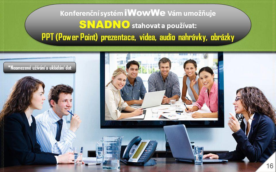 16 Konferenční systém iWowWe Vám umožňuje SNADNO stahovat a používat: PPT (Power Point) prezentace, videa, audio nahrávky, obrázky Konferenční systém iWowWe Vám umožňuje SNADNO stahovat a používat: PPT (Power Point) prezentace, videa, audio nahrávky, obrázky *Neomezené užívání a ukládání dat