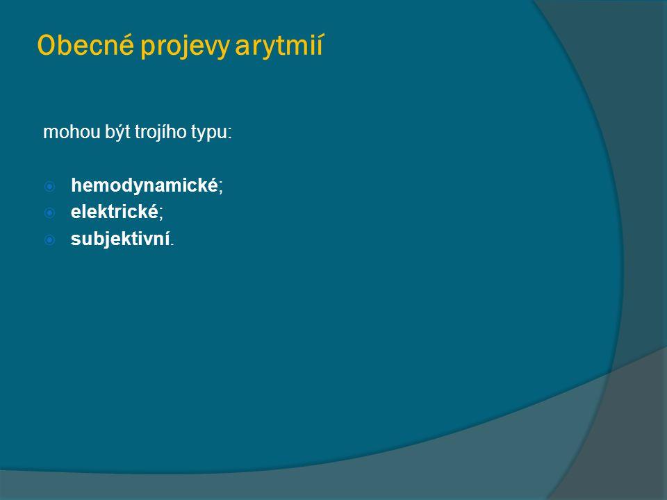 Obecné projevy arytmií mohou být trojího typu:  hemodynamické;  elektrické;  subjektivní.