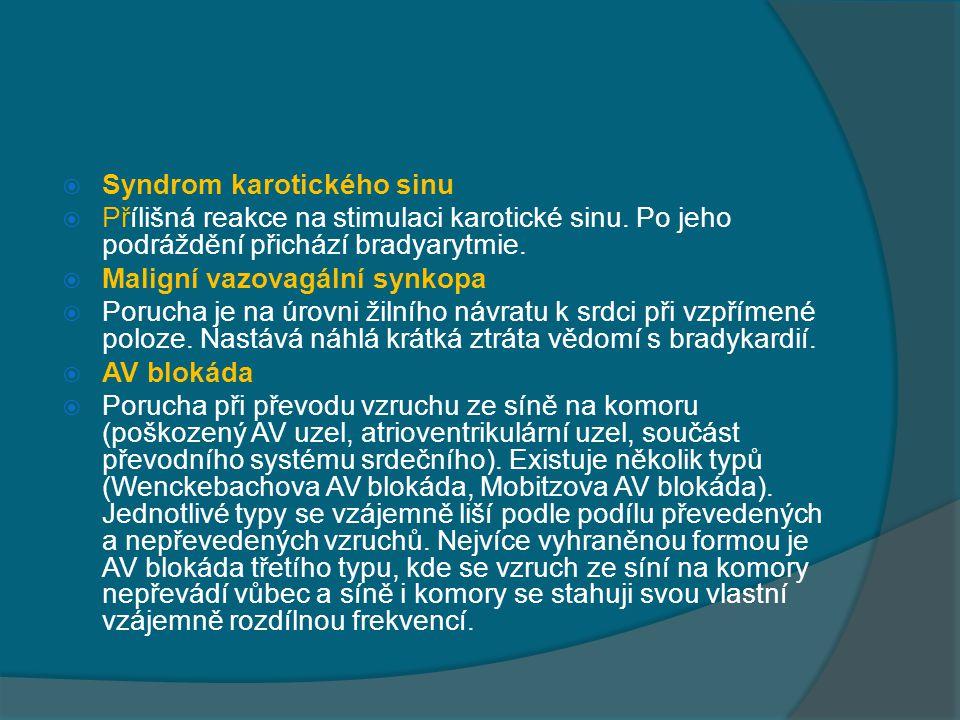  Syndrom karotického sinu  Přílišná reakce na stimulaci karotické sinu. Po jeho podráždění přichází bradyarytmie.  Maligní vazovagální synkopa  Po
