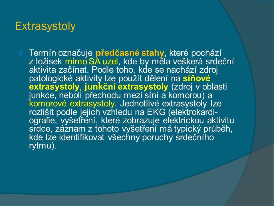 Extrasystoly  Termín označuje předčasné stahy, které pochází z ložisek mimo SA uzel, kde by měla veškerá srdeční aktivita začínat. Podle toho, kde se