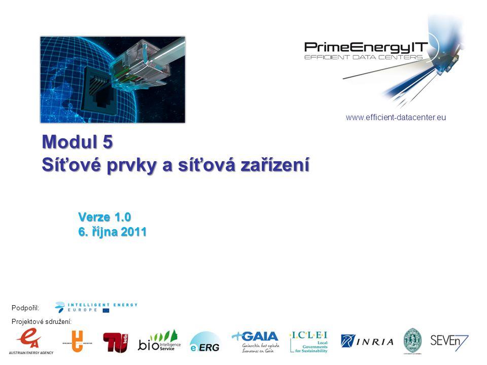 Podpořil: Projektové sdružení: www.efficient-datacenter.eu Modul 5 Síťové prvky a síťová zařízení Verze 1.0 6.