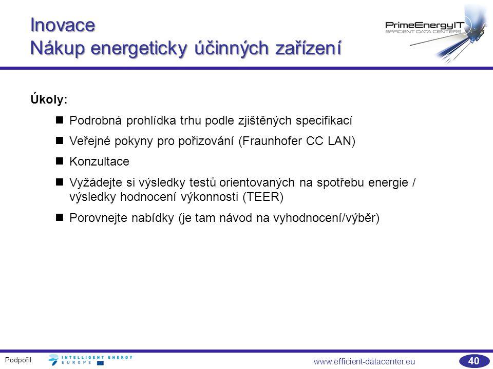 Podpořil: 40 www.efficient-datacenter.eu Inovace Nákup energeticky účinných zařízení Úkoly: Podrobná prohlídka trhu podle zjištěných specifikací Veřejné pokyny pro pořizování (Fraunhofer CC LAN) Konzultace Vyžádejte si výsledky testů orientovaných na spotřebu energie / výsledky hodnocení výkonnosti (TEER) Porovnejte nabídky (je tam návod na vyhodnocení/výběr)