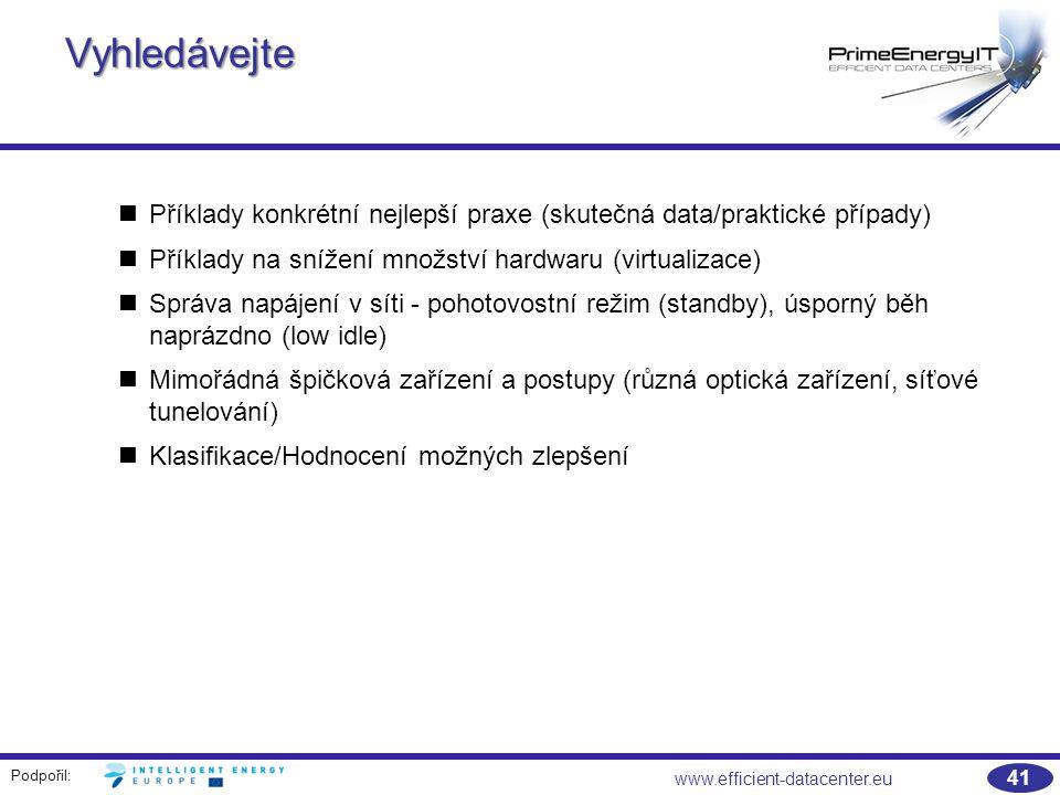 Podpořil: 41 www.efficient-datacenter.eu Vyhledávejte Příklady konkrétní nejlepší praxe (skutečná data/praktické případy) Příklady na snížení množství hardwaru (virtualizace) Správa napájení v síti - pohotovostní režim (standby), úsporný běh naprázdno (low idle) Mimořádná špičková zařízení a postupy (různá optická zařízení, síťové tunelování) Klasifikace/Hodnocení možných zlepšení