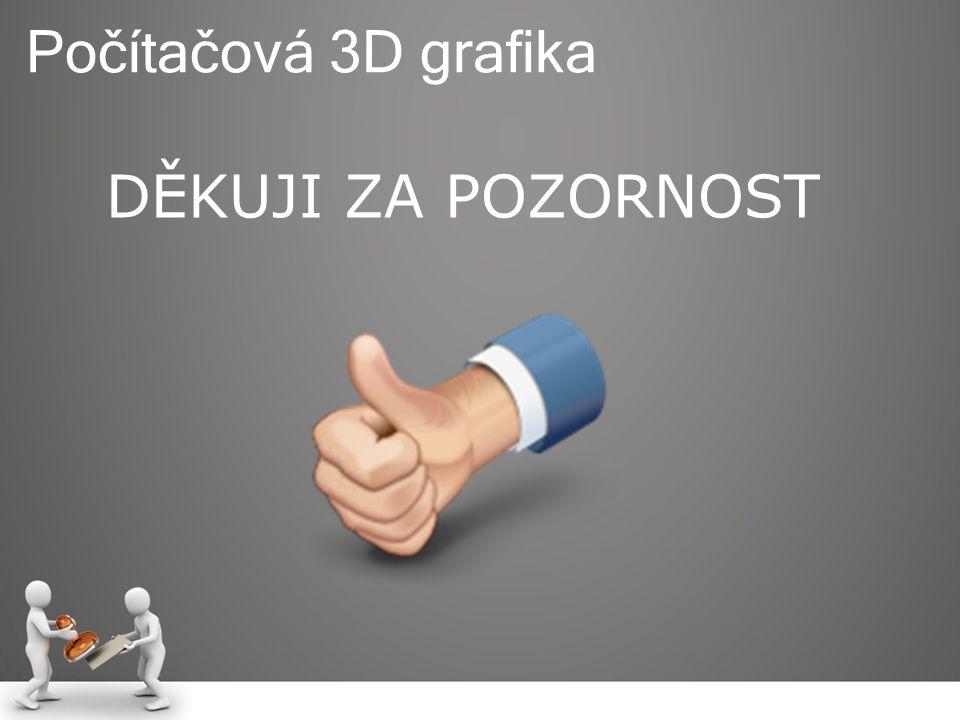 DĚKUJI ZA POZORNOST Počítačová 3D grafika