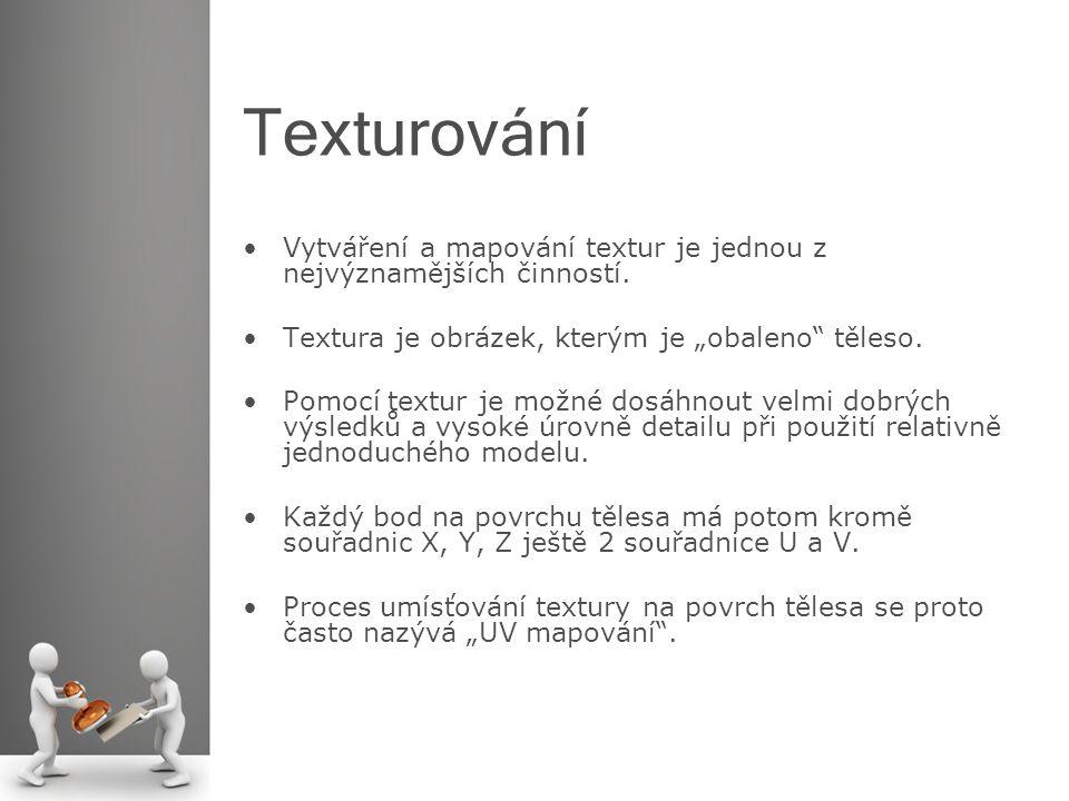 """Texturování Vytváření a mapování textur je jednou z nejvýznamějších činností. Textura je obrázek, kterým je """"obaleno"""" těleso. Pomocí textur je možné d"""