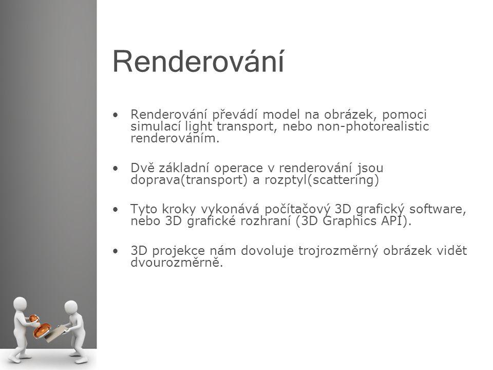 Renderování Renderování převádí model na obrázek, pomoci simulací light transport, nebo non-photorealistic renderováním. Dvě základní operace v render