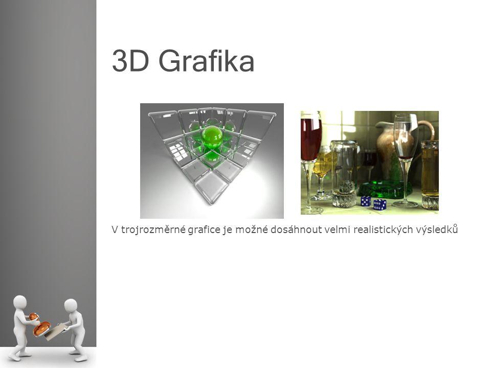 3D Grafika V trojrozměrné grafice je možné dosáhnout velmi realistických výsledků
