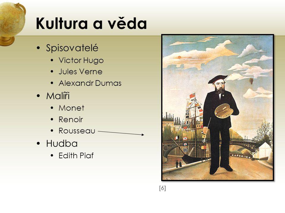 Kultura a věda Spisovatelé Victor Hugo Jules Verne Alexandr Dumas Malíři Monet Renoir Rousseau Hudba Edith Piaf [6][6]