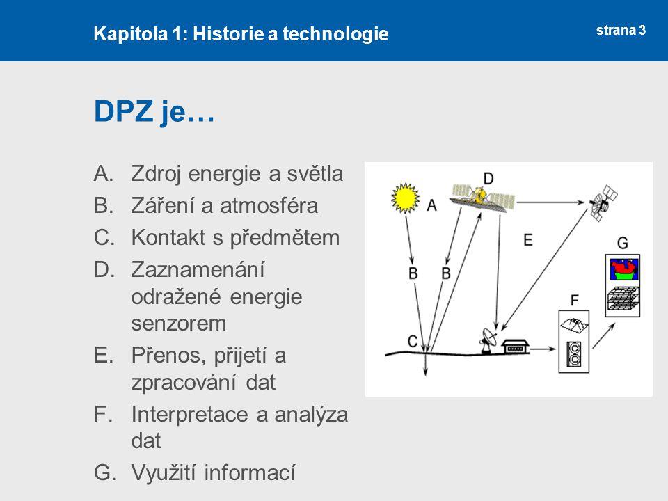 strana 3 DPZ je… A.Zdroj energie a světla B.Záření a atmosféra C.Kontakt s předmětem D.Zaznamenání odražené energie senzorem E.Přenos, přijetí a zprac