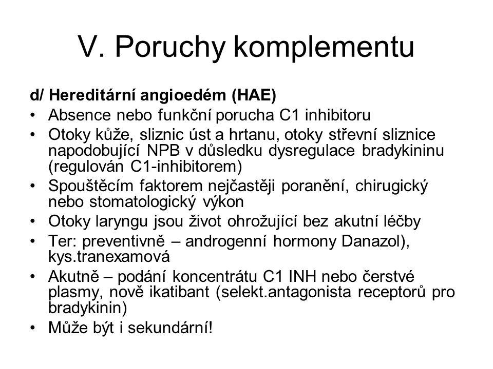 V. Poruchy komplementu d/ Hereditární angioedém (HAE) Absence nebo funkční porucha C1 inhibitoru Otoky kůže, sliznic úst a hrtanu, otoky střevní slizn