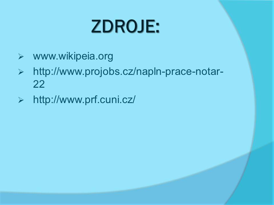 ZDROJE:  www.wikipeia.org  http://www.projobs.cz/napln-prace-notar- 22  http://www.prf.cuni.cz/