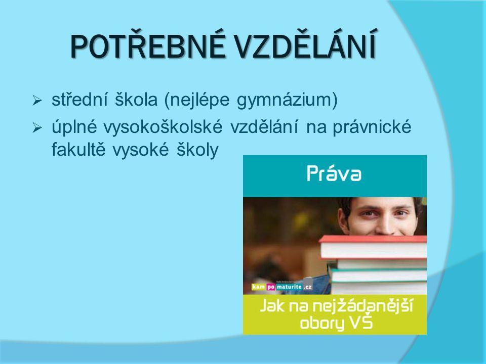 POTŘEBNÉ VZDĚLÁNÍ  střední škola (nejlépe gymnázium)  úplné vysokoškolské vzdělání na právnické fakultě vysoké školy
