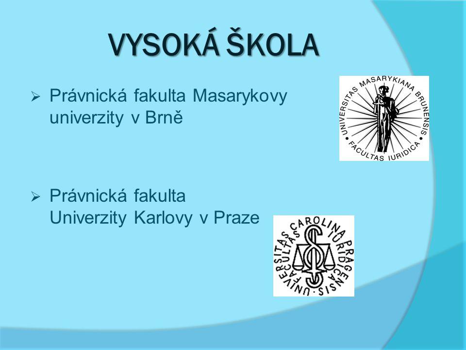 VYSOKÁ ŠKOLA  Právnická fakulta Masarykovy univerzity v Brně  Právnická fakulta Univerzity Karlovy v Praze
