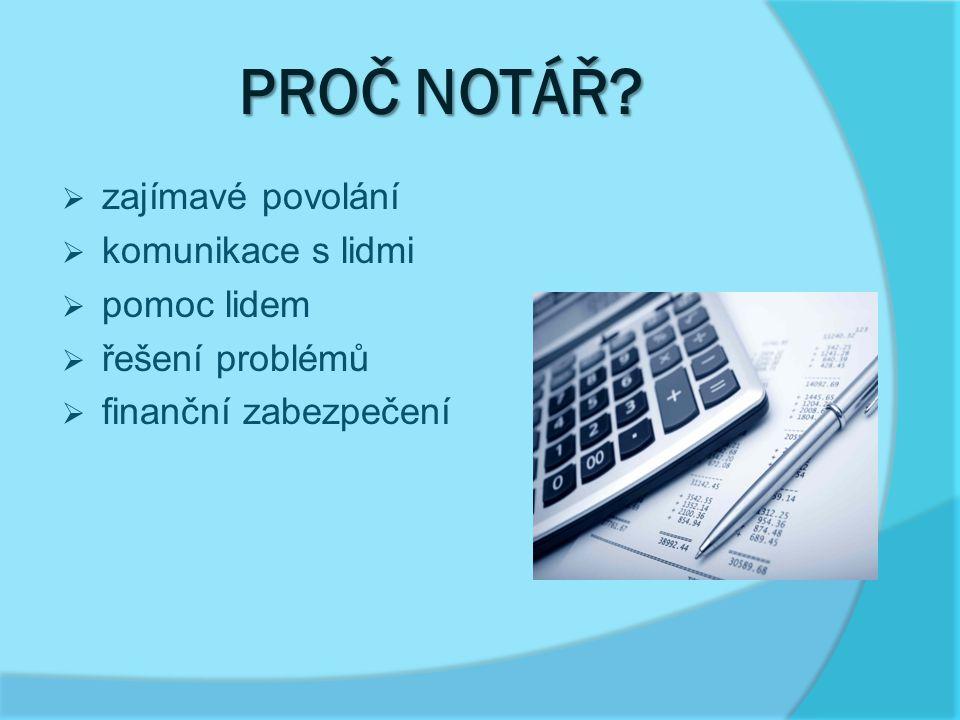 PROČ NOTÁŘ?  zajímavé povolání  komunikace s lidmi  pomoc lidem  řešení problémů  finanční zabezpečení