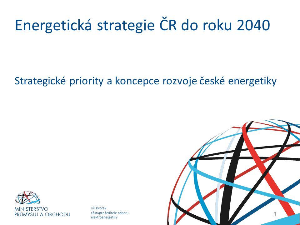 Jiří Dvořák zástupce ředitele odboru elektroenergetiky Očekávaný vývoj energetiky do roku 2040 Energetická strategie ČR do roku 2040 Strategické prior