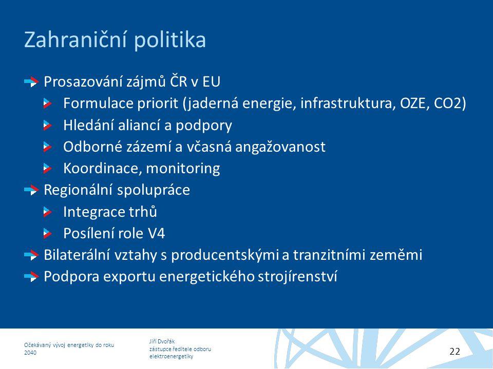 Jiří Dvořák zástupce ředitele odboru elektroenergetiky Očekávaný vývoj energetiky do roku 2040 22 Zahraniční politika Prosazování zájmů ČR v EU Formul