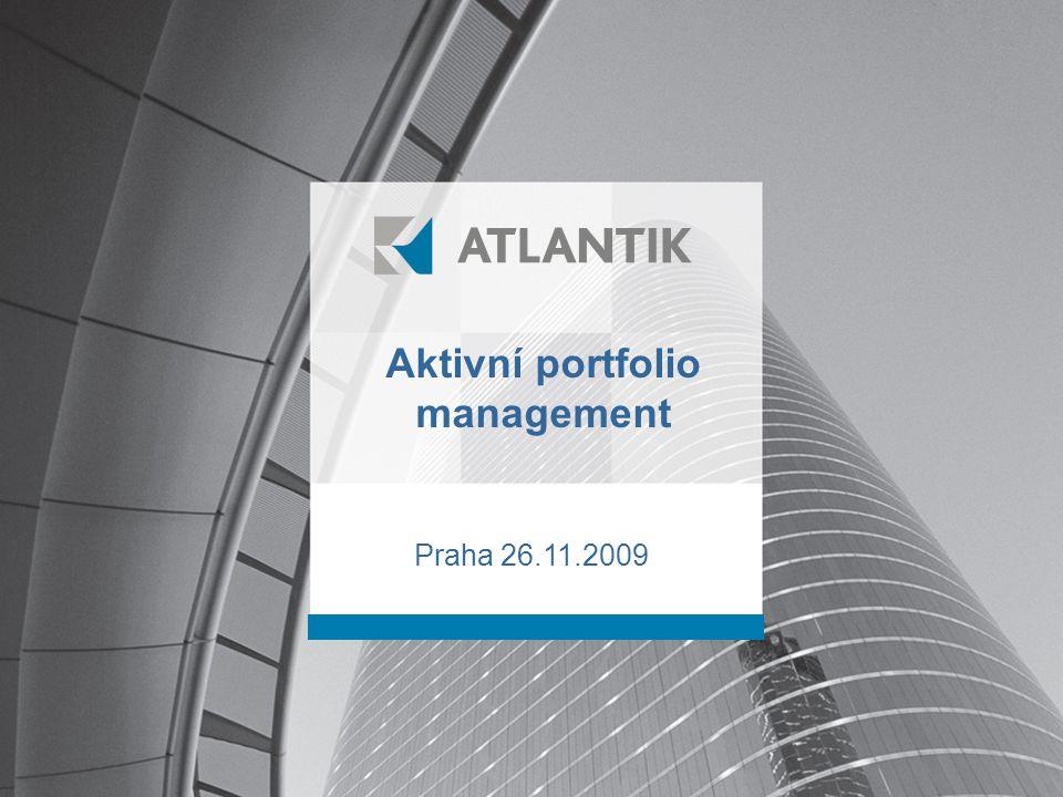 NEJLEPŠÍ KVALITOU PENĚZ JE JEJICH KVANTITA Aktivní správa peněžních prostředků ATLANTIK AM Aktivní portfolio management Praha 26.11.2009