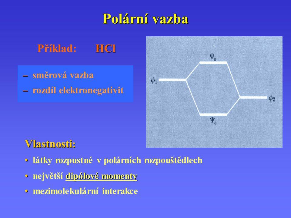 Polární vazba – – směrová vazba – – rozdíl elektronegativit HCl Příklad:HCl Vlastnosti : látky rozpustné v polárních rozpouštědlech dipólové momenty n