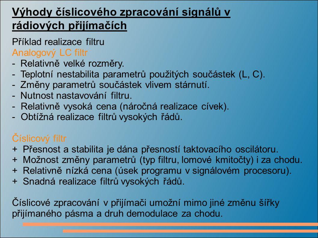 Výhody číslicového zpracování signálů v rádiových přijímačích Příklad realizace filtru Analogový LC filtr - Relativně velké rozměry. - Teplotní nestab