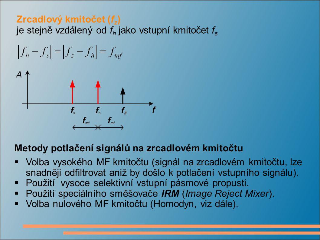 Zrcadlový kmitočet (f z ) je stejně vzdálený od f h jako vstupní kmitočet f s Metody potlačení signálů na zrcadlovém kmitočtu  Volba vysokého MF kmit