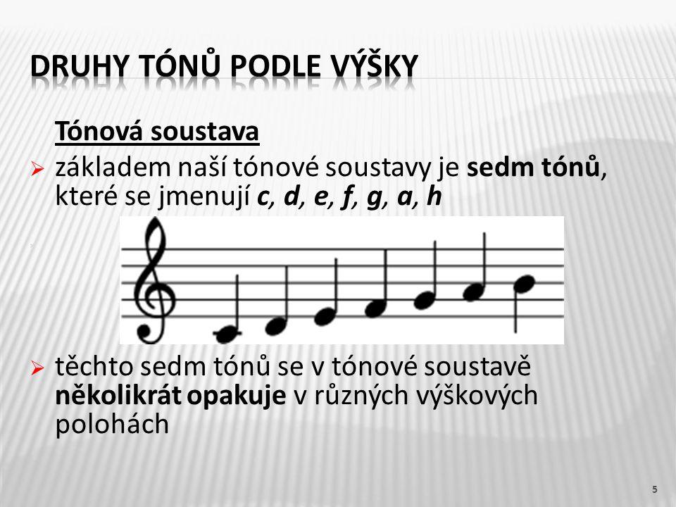 Tónová soustava  základem naší tónové soustavy je sedm tónů, které se jmenují c, d, e, f, g, a, h   těchto sedm tónů se v tónové soustavě několikrá