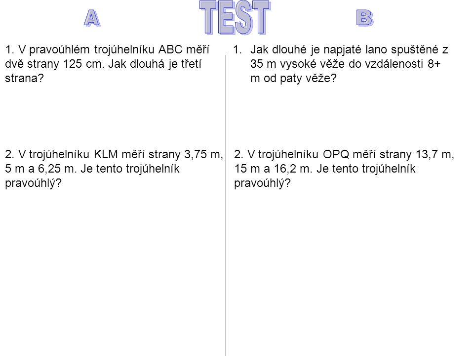 1. V pravoúhlém trojúhelníku ABC měří dvě strany 125 cm.