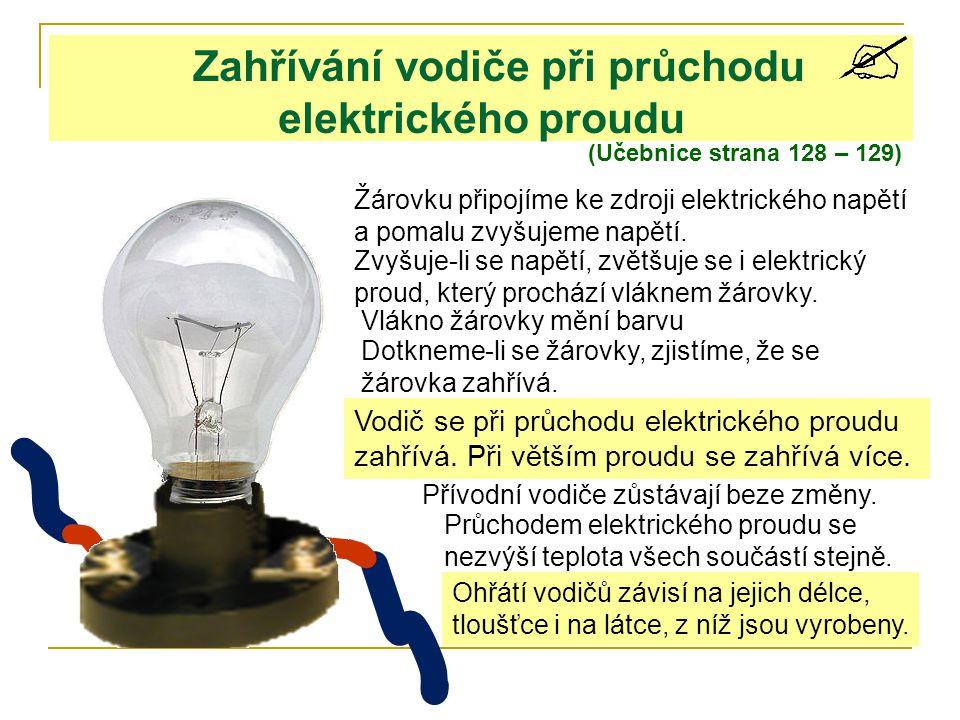Zahřívání vodiče při průchodu elektrického proudu (Učebnice strana 128 – 129) Žárovku připojíme ke zdroji elektrického napětí a pomalu zvyšujeme napět