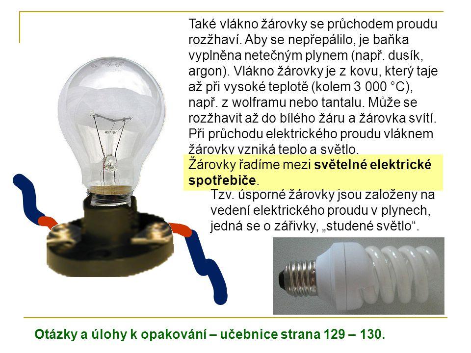 Také vlákno žárovky se průchodem proudu rozžhaví. Aby se nepřepálilo, je baňka vyplněna netečným plynem (např. dusík, argon). Vlákno žárovky je z kovu