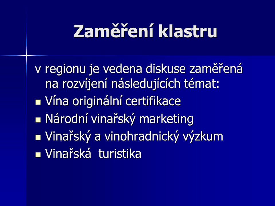 Zaměření klastru v regionu je vedena diskuse zaměřená na rozvíjení následujících témat: Vína originální certifikace Vína originální certifikace Národní vinařský marketing Národní vinařský marketing Vinařský a vinohradnický výzkum Vinařský a vinohradnický výzkum Vinařská turistika Vinařská turistika