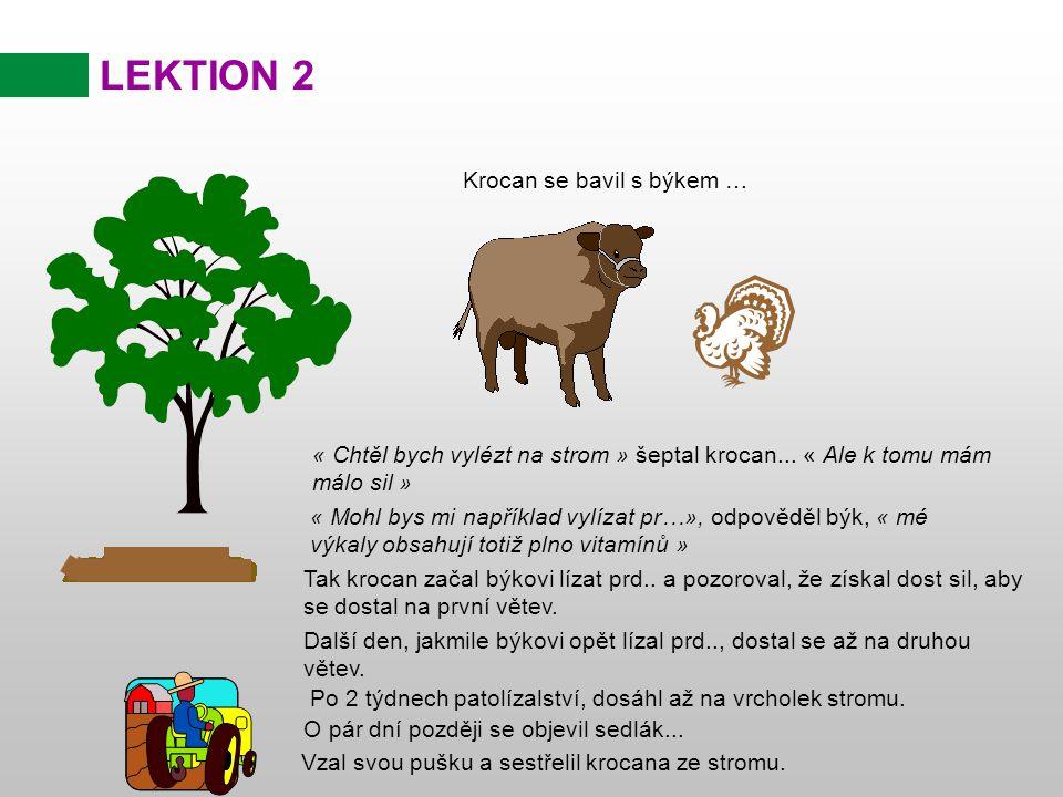 « Chtěl bych vylézt na strom » šeptal krocan... « Ale k tomu mám málo sil » LEKTION 2 Krocan se bavil s býkem … « Mohl bys mi například vylízat pr…»,