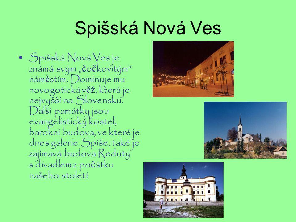 """Spišská Nová Ves Spišská Nová Ves je známá svým """" č o č kovitým"""" nám ě stím. Dominuje mu novogotická v ěž, která je nejvyšší na Slovensku. Další památ"""
