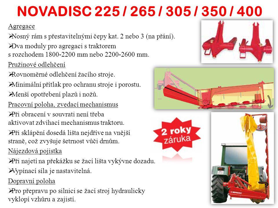 NOVADISC 225 / 265 / 305 / 350 / 400 NOVADISC225265305350400 Pracovní záběr - m2,202,623,043,463,88 Transportní výška - m2,602,903,403,803,98 Hmotnost