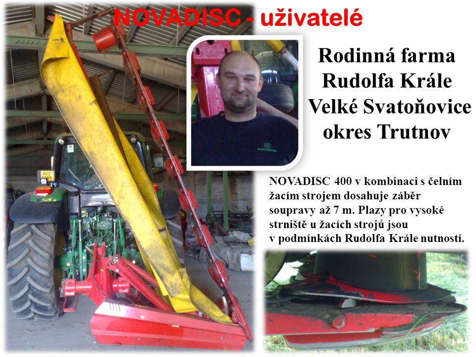 NOVADISC - u ž ivatelé Rodinná farma Rudolfa Krále Velké Svatoňovice okres Trutnov NOVADISC 400 v kombinaci s čelním žacím strojem dosahuje záběr soupravy až 7 m.