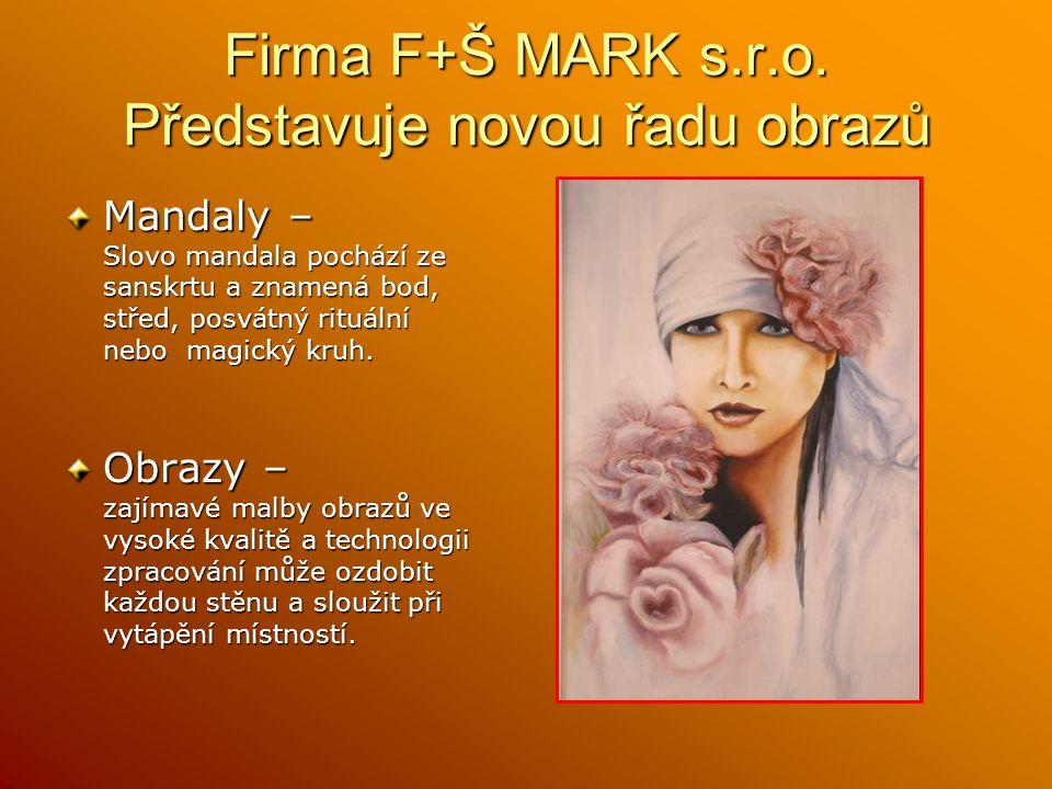 Firma F+Š MARK s.r.o. Představuje novou řadu obrazů Mandaly – Slovo mandala pochází ze sanskrtu a znamená bod, střed, posvátný rituální nebo magický k