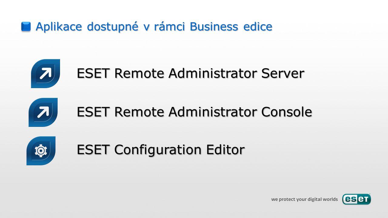 Aplikace dostupné v rámci Business edice ESET Remote Administrator Server ESET Remote Administrator Console ESET Configuration Editor