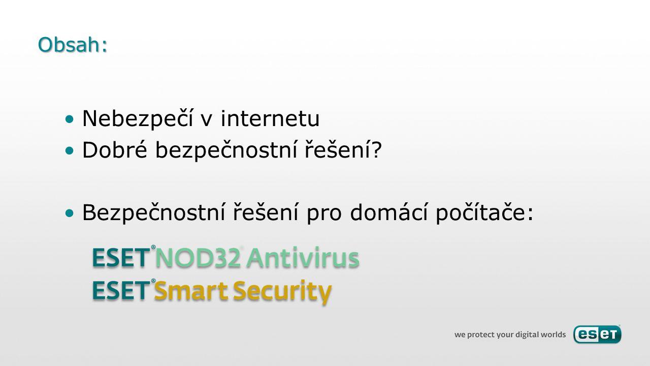 Obsah: Nebezpečí v internetu Dobré bezpečnostní řešení Bezpečnostní řešení pro domácí počítače: