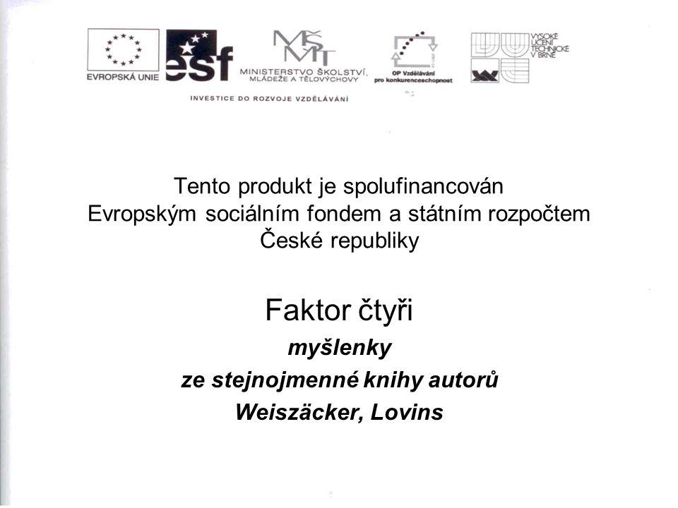 Tento produkt je spolufinancován Evropským sociálním fondem a státním rozpočtem České republiky Faktor čtyři myšlenky ze stejnojmenné knihy autorů Weiszäcker, Lovins