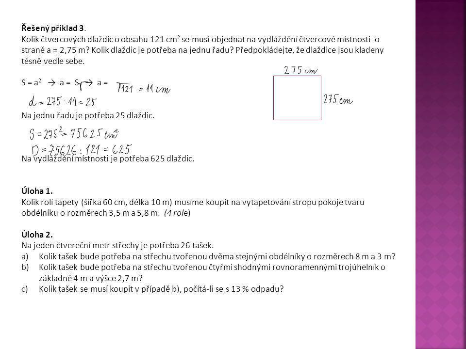Řešený příklad 3. Kolik čtvercových dlaždic o obsahu 121 cm 2 se musí objednat na vydláždění čtvercové místnosti o straně a = 2,75 m? Kolik dlaždic je