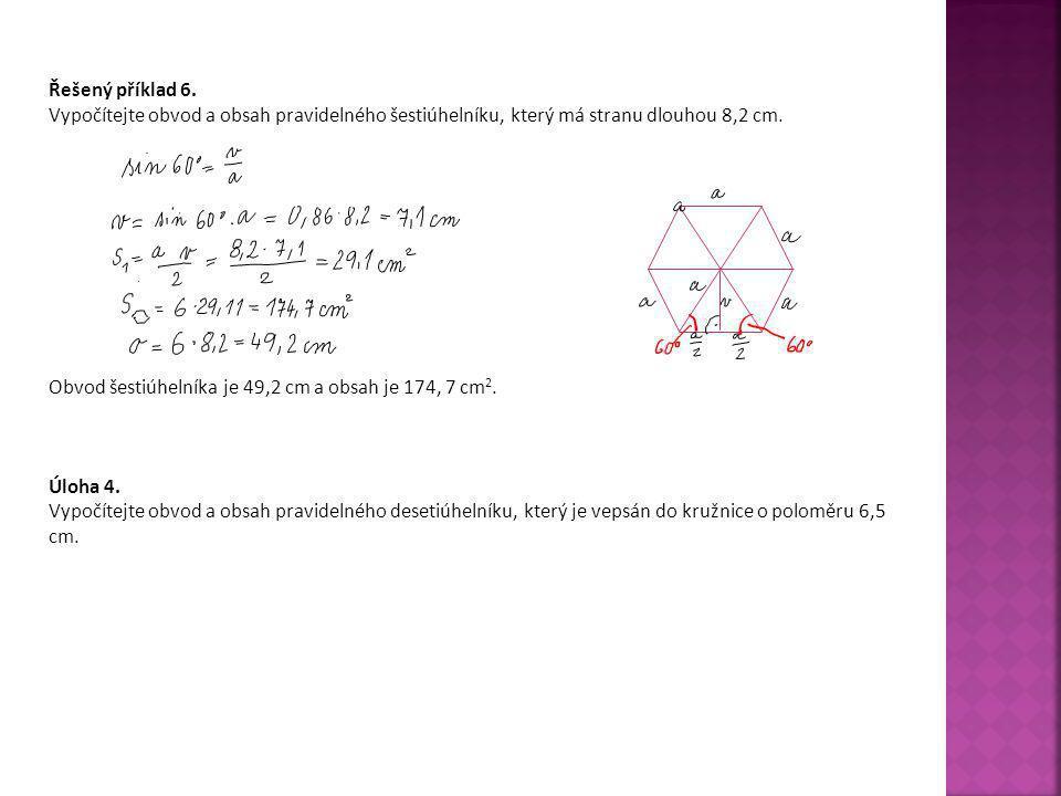 Řešený příklad 6. Vypočítejte obvod a obsah pravidelného šestiúhelníku, který má stranu dlouhou 8,2 cm. Obvod šestiúhelníka je 49,2 cm a obsah je 174,