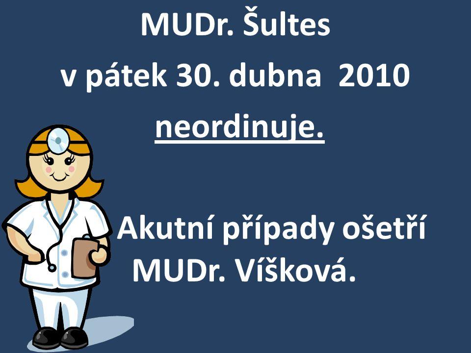 MUDr. Šultes v pátek 30. dubna 2010 neordinuje. Akutní případy ošetří MUDr. Víšková.