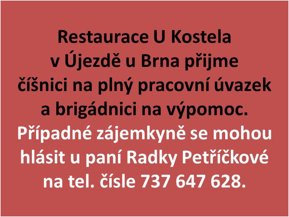 Restaurace U Kostela v Újezdě u Brna přijme číšnici na plný pracovní úvazek a brigádnici na výpomoc. Případné zájemkyně se mohou hlásit u paní Radky P