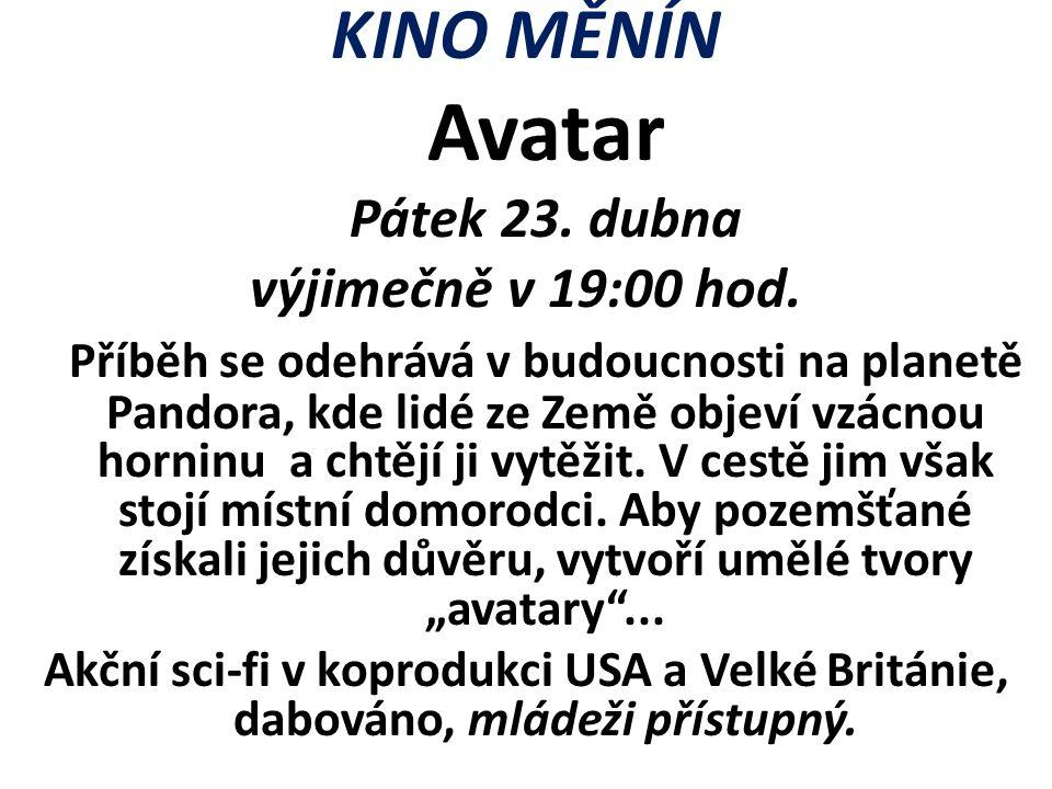 KINO MĚNÍN Avatar Pátek 23. dubna výjimečně v 19:00 hod. Příběh se odehrává v budoucnosti na planetě Pandora, kde lidé ze Země objeví vzácnou horninu