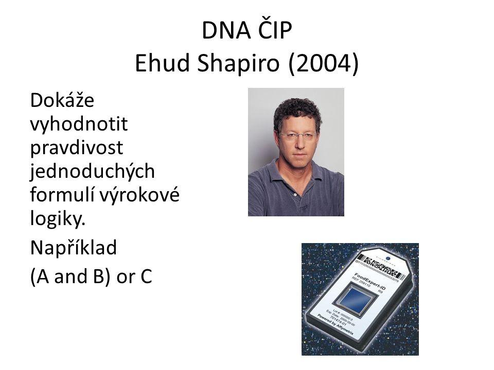 DNA ČIP Ehud Shapiro (2004) Dokáže vyhodnotit pravdivost jednoduchých formulí výrokové logiky.