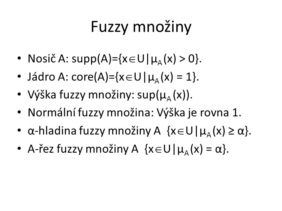 Fuzzy množiny Nosič A: supp(A)={x  U|μ A (x) > 0}.