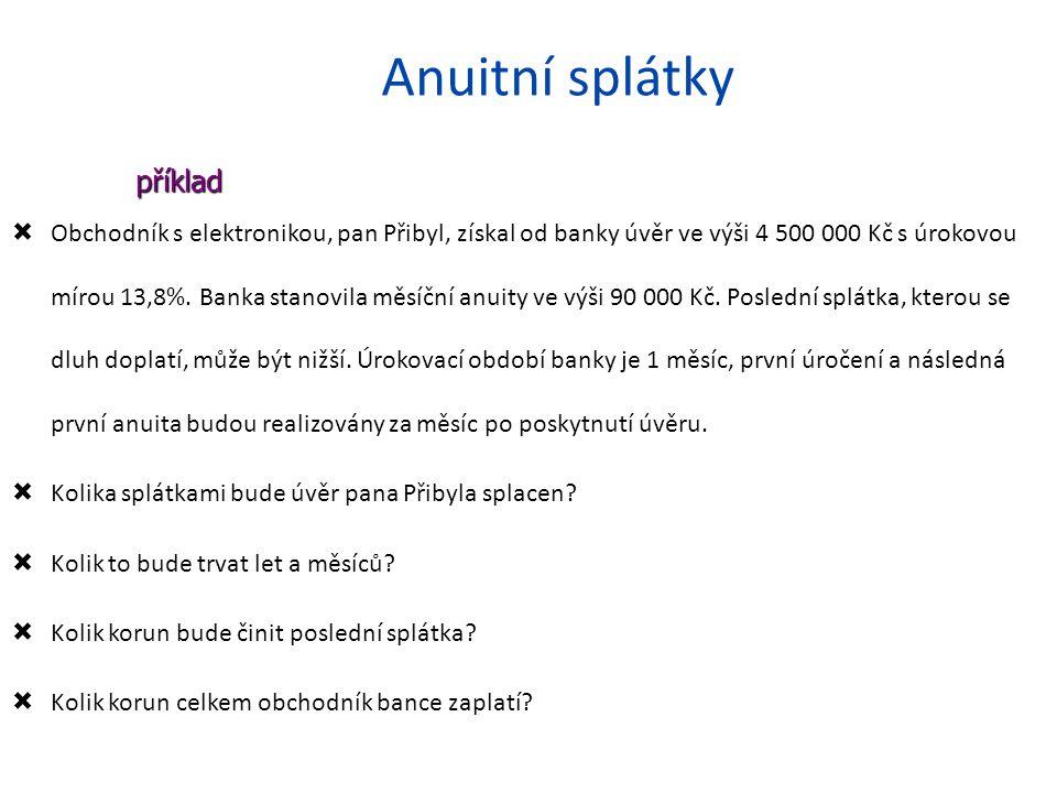 Anuitní splátky  Obchodník s elektronikou, pan Přibyl, získal od banky úvěr ve výši 4 500 000 Kč s úrokovou mírou 13,8%.