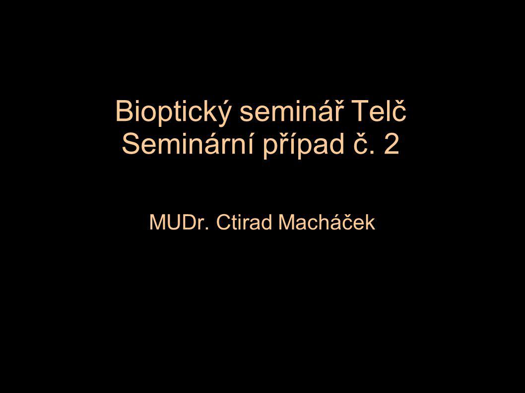 Bioptický seminář Telč Seminární případ č. 2 MUDr. Ctirad Macháček