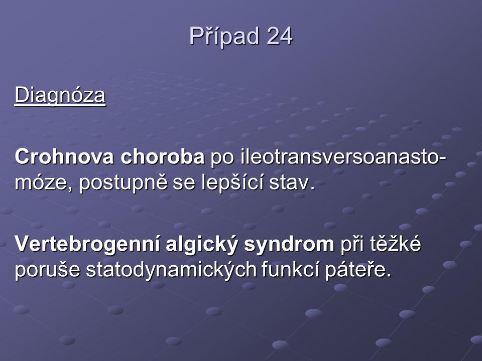 Případ 24 Diagnóza Crohnova choroba po ileotransversoanasto- móze, postupně se lepšící stav. Vertebrogenní algický syndrom při těžké poruše statodynam