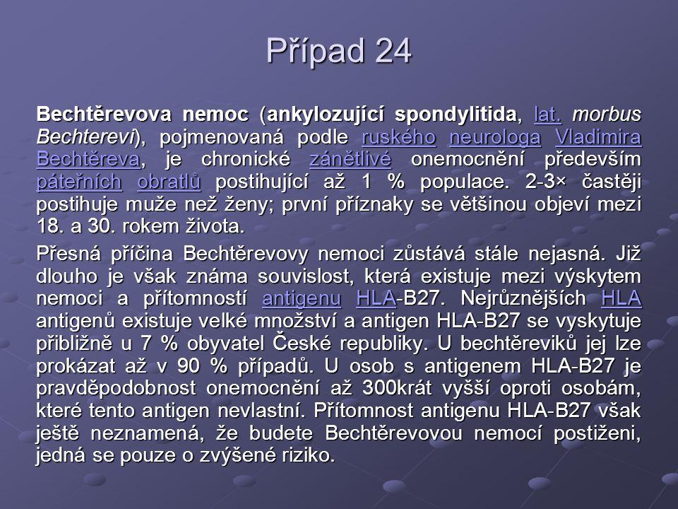 Případ 24 Bechtěrevova nemoc (ankylozující spondylitida, lat. morbus Bechterevi), pojmenovaná podle ruského neurologa Vladimira Bechtěreva, je chronic