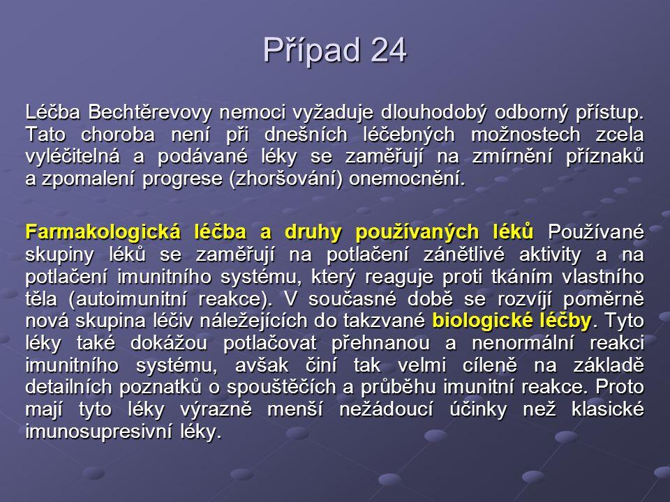 Případ 24 Léčba Bechtěrevovy nemoci vyžaduje dlouhodobý odborný přístup. Tato choroba není při dnešních léčebných možnostech zcela vyléčitelná a podáv