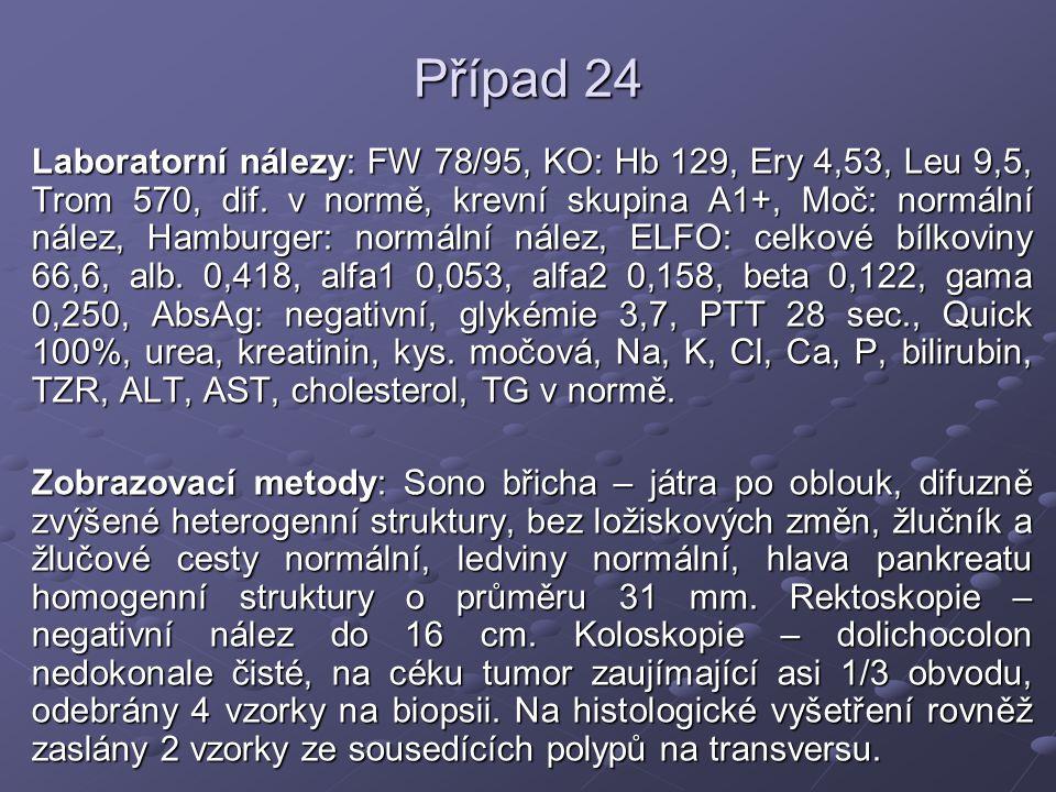 Případ 24 Laboratorní nálezy: FW 78/95, KO: Hb 129, Ery 4,53, Leu 9,5, Trom 570, dif. v normě, krevní skupina A1+, Moč: normální nález, Hamburger: nor